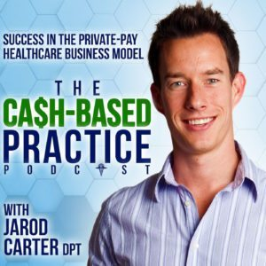 The Cash Based Practice Podcast with Dr. Jarod Carter Part III